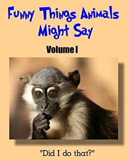 Funny Things Animals Might Say Volume 1 A Children S Humorous Animal Picture Book With Funny Interactive Captions For Ages 4 8 And Ages 9 12 Kindle Edition By Kitty And Puppy Love Children S,Off White And Brown Living Room