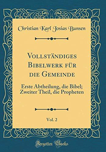 Vollständiges Bibelwerk für die Gemeinde, Vol. 2: Erste Abtheilung, die Bibel; Zweiter Theil, die Propheten (Classic Reprint)