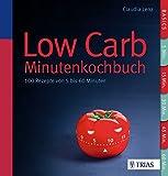 Low Carb - 100 Rezepte von 5 bis 60 Minuten