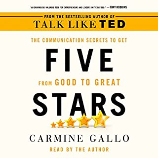 Five Stars     The Communication Secrets to Get from Good to Great              By:                                                                                                                                 Carmine Gallo                               Narrated by:                                                                                                                                 Carmine Gallo                      Length: 8 hrs and 43 mins     197 ratings     Overall 4.5