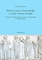 Myth As Source of Knowledge in Early Western Thought: The Quest for Historiography, Science and Philosophy in Greek Antiquity