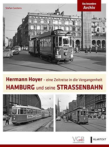 Hamburg und seine Straßenbahn: Hermann Hoyer - eine Zeitreise in die Vergangenheit