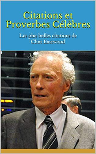 Citations et Proverbes Célèbres: Les plus belles citations de Clint Eastwood
