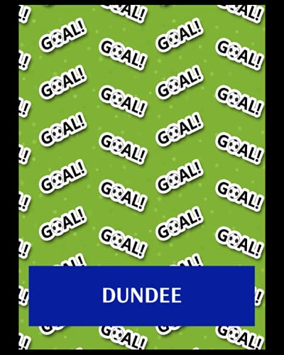 Dundee: Bucket List Journal, Dundee FC Personal Journal, Dundee Football Club, Dundee FC Diary, Dundee FC Planner, Dundee FC