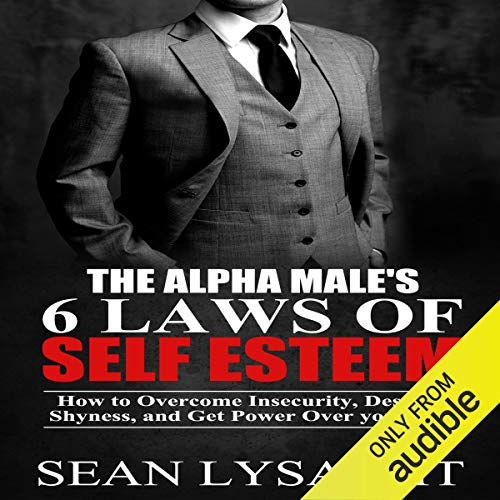 Couverture de The Alpha Male's 6 Laws of Self Esteem