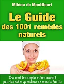 Le Guide des 1001 Remèdes Naturels: Des remèdes simples et bon marché pour les bobos quotidiens de toute la famille par [Miléna de Montfleuri, EbookAttitude]