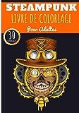Livre de Coloriage Steampunk: Pour Adultes   30 Pages Uniques à Colorier Sur L'Art Industriel, Les Animaux Mécaniques Futuristes et Designs Fantaisie ... Activité Créative et Relaxante A La Maison.