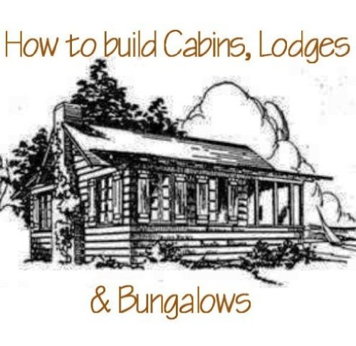 How to Build Log Cabins, Log Homes & Bungalows (English Edition)