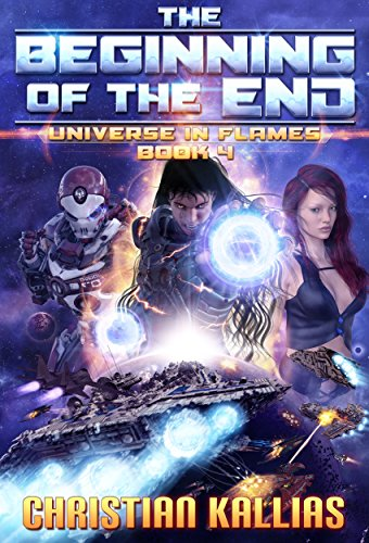 Book: The Beginning of the End (Universe in Flames Book 4) by Christian Kallias