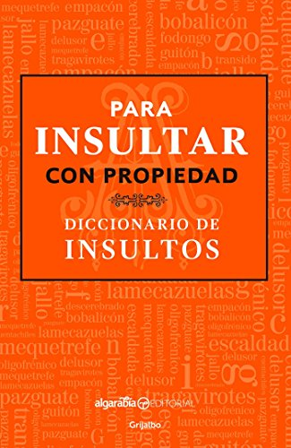 Para Insultar Con Propiedad. Diccionario de Insultos / How to Insult with Meanin G.Dictionary of Insults