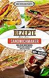 Sandwichmaker Rezepte: 100+ Rezepte kreativ und schnell (inklusive vegetarisch, vegan und Sandwich Spezialitäten) (German Edition) sandwich makers Dec, 2020