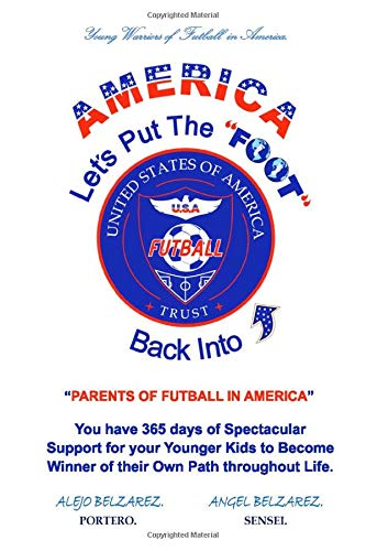 "Let's Put The ""FOOT""back into Futball: PARENTS OF FUTBALL IN AMERICA"