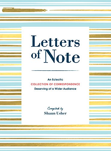 Compare Textbook Prices for Letters of Note: An Eclectic Collection of Correspondence Deserving of a Wider Audience Book of Letters, Correspondence Book, Private Letters Reprint Edition ISBN 9781452166322 by Usher, Shaun