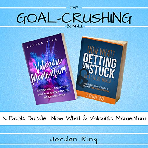 The Goal Crushing Bundle: 2 Book Bundle: Now What and Volcanic Momentum audiobook cover art