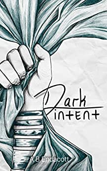 Dark Intent (Legends of the Godskissed Continent Book 4) by [A B  Endacott]