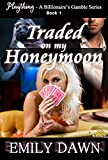 Traded on my Honeymoon - Plaything - A Billionaire's Gamble Series Book 1: Alpha Romance Stories about Spouse Trading, Husband Shaming, and Curvy BBW Heroines