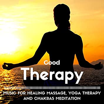 Good Therapy: Music for Healing Massage, Yoga Therapy, Chakras Meditation