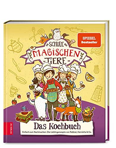 Die Schule der magischen Tiere – Das Kochbuch: Einfach zum Nachmachen: Die Lieblingsrezepte von Rabbat, Henrietta & Co.