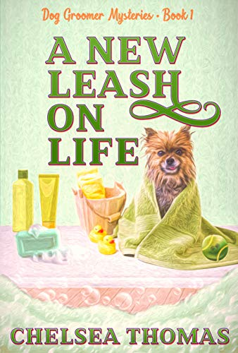 A New Leash on Life (Dog Groomer Mysteries Book 1) by [Chelsea Thomas]