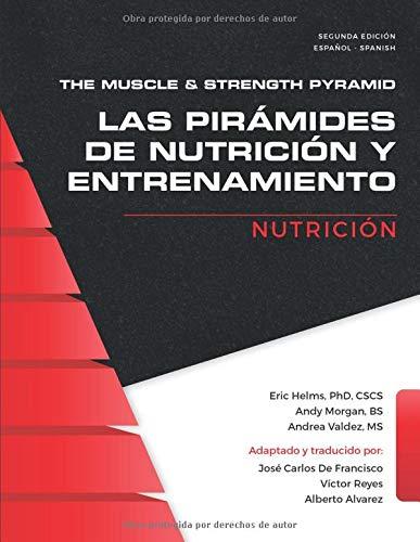 The Muscle and Strength Pyramid: Nutrición: 1 (Las pirámides de nutrición y entrenamiento.)