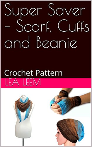 Super Saver – Scarf, Cuffs and Beanie: Crochet Pattern (English Edition)
