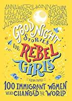 Good Night Stories for Rebel Girls: 100 Immigrant Women Who Changed the World (3)