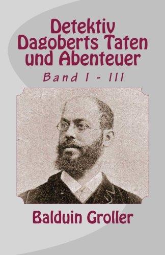 Detektiv Dagoberts Taten und Abenteuer: Band I - III