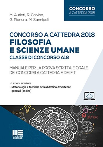 Concorso a cattedra 2018. Filosofia e scienze umane. Classe di concorso A18. Manuale per la prova scritta e orale dei concorsi a cattedra e dei FIT