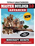 Master Builder 3.0 Advanced: Minecraft Secrets and Strategies from the Game's Best Players