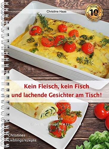 Kein Fleisch, kein Fisch und lachende Gesichter am Tisch!: Christines Lieblingsrezepte (... für den Wundertopf TM31 und TM5)