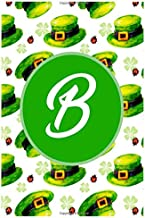 B: Latter B Notebook 6x9 Journal for Writing Down Daily Habits,Diary,Notebook,Gag Gift -120 Pages-(Gift For Happy St. Patrick's Day Notebook)