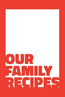 Our Family Recipes: Blank Recipe Journal For Saving Your Favorite Recipes, Create Your Own Family Cookbook - Red Bold Modern Typography Design Cover