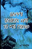 Happy Father's day to my friend: Perfect Father's Day Gift. Wide ruled. It can be used as a notebook, journal or composition book. -  Independently published