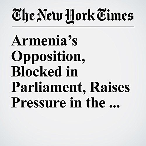 Armenia's Opposition, Blocked in Parliament, Raises Pressure in the Streets copertina