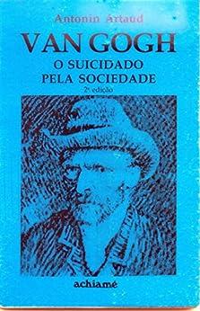 Van Gogh: O Suicidado pela Sociedade por [Antonin Artaud]