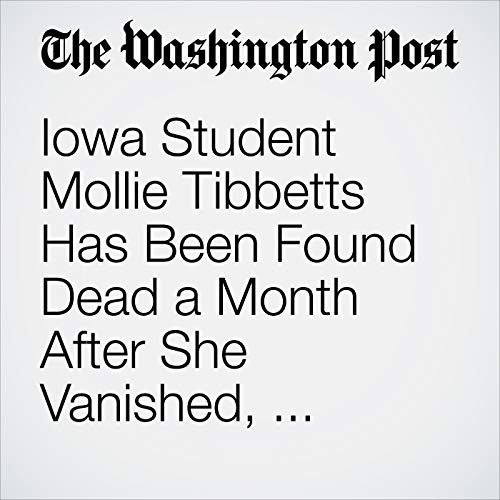 Iowa Student Mollie Tibbetts Has Been Found Dead a Month After She Vanished, Authorities Say copertina