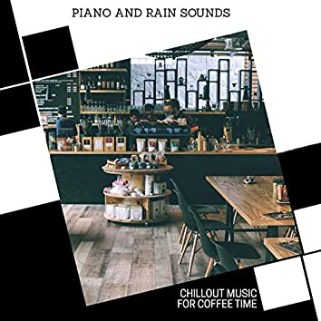 Piano And Rain Sounds - Chillout Music For Coffee Time