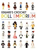 Edward's Crochet Doll Emporium: Flip the mix-and-match patterns to make and dress your favourite people (Edward's Menagerie)