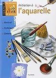 Initiation à l'aquarelle - Matériel, techniques, conseils - Fleurus - 20/09/2001