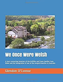 We Once Were Welsh: A story connecting branches of the Griffiths and Evans families from Wales and the immigration of one ...
