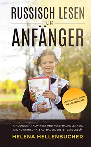 RUSSISCH LESEN FÜR ANFÄNGER: Kinderleicht Alphabet lernen, Grundwortschatz aufbauen, erste Texte lesen. Mit kostenlosem MP3 Download.