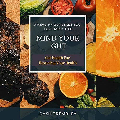 Gut Health for Restoring Your Health - Mind Your Gut: Healthy Gut Leads You to a Happy Life audiobook cover art