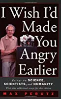 I Wish I'd Made You Angry Earlier: Essays on Science, Scientists, and Humanity (Science & Society) by Max F. Perutz(2002-12-19)