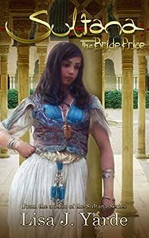 Sultana: The Bride Price (A Novel of Moorish Spain) by [Lisa J. Yarde]