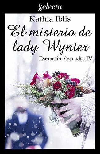 El misterio de lady Wynter, Damas inadecuadas 04 - Kathia Iblis (Rom) 51H02+GYg4L