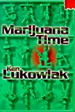 Marijuana Time: Join the Army, See the World, Meet Interesting People and Smoke All Their Dope - Ken Lukowiak