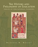 History and Philosophy of Education, The: Voices of Educational Pioneers