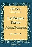 Le Paradis Perdu - Traduction de F. de Chateaubriand; Précédée d'Une Étude de John Lemoinne (Classic Reprint) - Forgotten Books - 18/04/2018