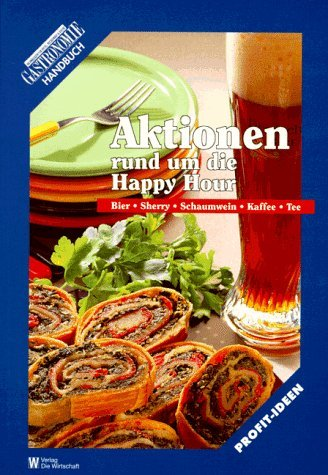 Aktionen rund um die Happy hour. Bier, Sherry, Schaumwein, Kaffee, Tee: Ein Handbuch für die gastronomische Praxis