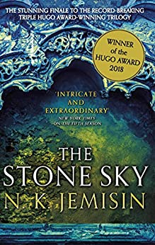 The Stone Sky: The Broken Earth, Book 3, WINNER OF THE HUGO AWARD 2018 (Broken Earth Trilogy) by [N. K. Jemisin]